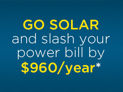 Go Solar and slash your power bill by $960/year